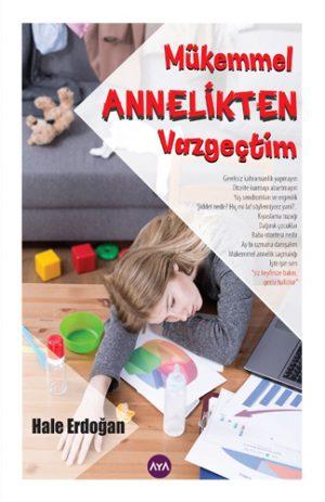 Yazar:Hale Erdoğan Kitap Adı: Mükemmel Annelikten Vazgeçtim
