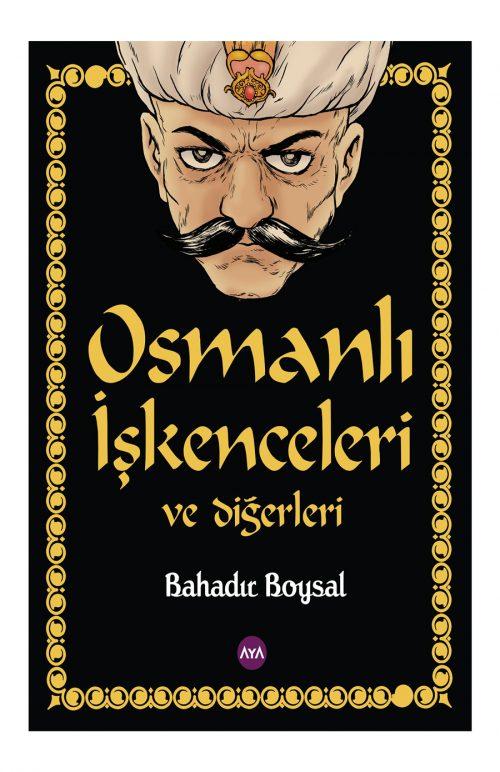 Osmanlı İşkenceleri ve Diğerleri Bahadır Boysal